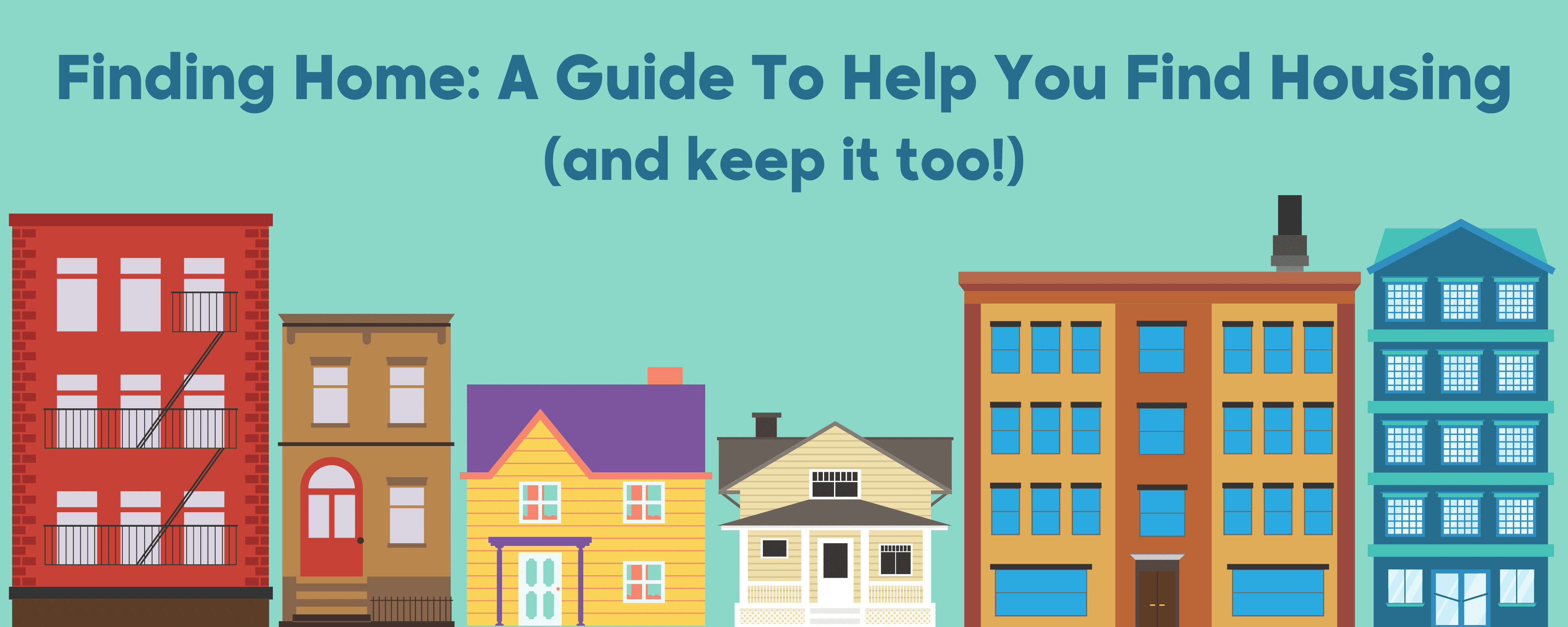 """cartoon image of a series of apartment buildings and houses with the words """"Finding Home: A Guide To Help You Find Housing (and keep it too!)"""""""