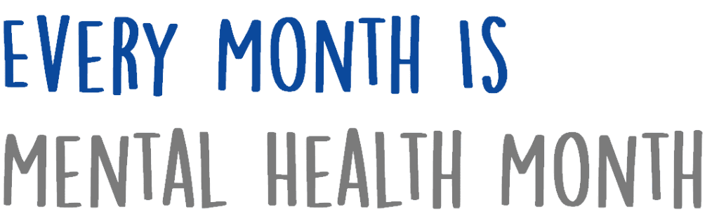 every month is mental health month